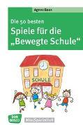 """Cover-Bild zu Die 50 besten Spiele für die """"Bewegte Schule"""" von Boos, Agnes"""