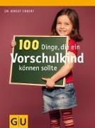 Cover-Bild zu 100 Dinge, die ein Vorschulkind können sollte (eBook) von Ebbert, Birgit