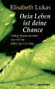 Cover-Bild zu Dein Leben ist deine Chance (eBook) von Lukas, Elisabeth