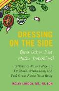 Cover-Bild zu Dressing on the Side (and Other Diet Myths Debunked) (eBook) von London, Jaclyn