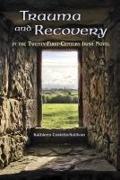 Cover-Bild zu Trauma and Recovery in the Twenty-First-Century Irish Novel von Costello-Sullivan, Kathleen