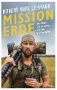 Cover-Bild zu Lehmann, Robert Marc: Mission Erde - Die Welt ist es wert, um sie zu kämpfen