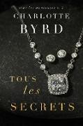 Cover-Bild zu Byrd, Charlotte: Tous Les Secrets (Tous Les Mensonges, #2) (eBook)