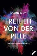 Cover-Bild zu Freiheit von der Pille - eine Unabhängigkeitserklärung von Kray, Sabine