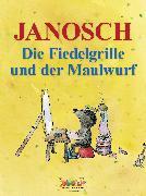 Cover-Bild zu Die Fiedelgrille und der Maulwurf (eBook) von Janosch
