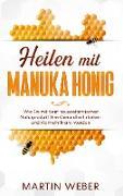 Cover-Bild zu Weber, Martin: Heilen mit Manuka Honig: Wie Sie mit dem neuseeländischen Naturprodukt Ihre Gesundheit stärken und nie mehr krank werden (eBook)