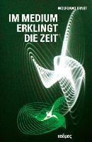 Cover-Bild zu Ernst, Wolfgang: Im Medium erklingt die Zeit