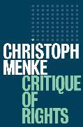 Cover-Bild zu Menke, Christoph: Critique of Rights (eBook)