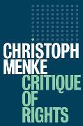 Cover-Bild zu Menke, Christoph: Critique of Rights