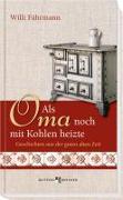 Cover-Bild zu Als Oma noch mit Kohlen heizte von Fährmann, Willi
