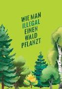 Cover-Bild zu KATAPULT-Verlag (Hrsg.): Wie man illegal einen Wald pflanzt