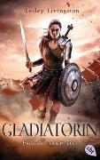Cover-Bild zu Livingston, Lesley: Gladiatorin - Freiheit oder Tod