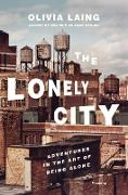Cover-Bild zu Laing, Olivia: The Lonely City: Adventures in the Art of Being Alone