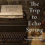 Cover-Bild zu Laing, Olivia: The Trip to Echo Spring: On Writers and Drinking