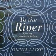 Cover-Bild zu Laing, Olivia: To the River: A Journey Beneath the Surface