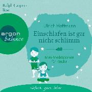 Cover-Bild zu Hoffmann, Ulrich: Einschlafen ist gar nicht schlimm - Mini-Meditationen für Kinder (Autorisierte Lesefassung mit Musik) (Audio Download)