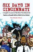 Cover-Bild zu Méndez Moore, Dan (Illustr.): Six Days in Cincinnati: A Graphic Account of the Riots That Shook the Nation a Decade Before Black Lives Matter