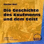 Cover-Bild zu Weil, Gustav: Die Geschichte des Kaufmanns und dem Geist (Ungekürzt) (Audio Download)