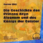 Cover-Bild zu Weil, Gustav: Die Geschichte des Prinzen Zeyn Alasnam und des Königs der Geister (Ungekürzt) (Audio Download)