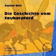 Cover-Bild zu Weil, Gustav: Die Geschichte vom Zauberpferd (Ungekürzt) (Audio Download)