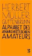 Cover-Bild zu Müller-Guttenbrunn, Herbert: Alphabet des anarchistischen Amateurs