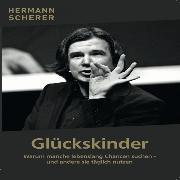 Cover-Bild zu Scherer, Hermann: Glückskinder - Warum manche lebenslang Chancen suchen und andere sie täglich nutzen (Audio Download)