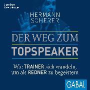 Cover-Bild zu Scherer, Hermann: Der Weg zum Topspeaker (Audio Download)