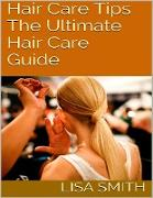 Cover-Bild zu Smith, Lisa: Hair Care Tips: The Ultimate Hair Care Guide (eBook)