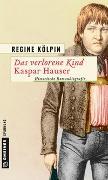 Cover-Bild zu Kölpin, Regine: Das verlorene Kind - Kaspar Hauser