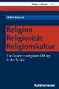 Cover-Bild zu Kropac, Ulrich: Religion - Religiosität - Religionskultur (eBook)