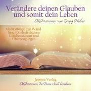 Cover-Bild zu Verändere Deinen Glauben und somit Dein Leben von Huber, Georg