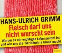 Cover-Bild zu Fleisch darf uns nicht wurscht sein von Grimm, Hans-Ulrich