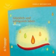 Cover-Bild zu Glücklich und erfolgreich leben von Wessbecher, Harald