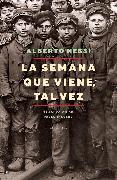 Cover-Bild zu Nessi, Alberto: La semana que viene, tal vez (eBook)
