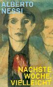 Cover-Bild zu Nessi, Alberto: Nächste Woche, vielleicht (eBook)