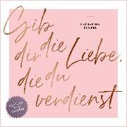 Cover-Bild zu Tempel, Katharina: Gib dir die Liebe, die du verdienst (Audio Download)