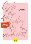 Cover-Bild zu Tempel, Katharina: Gib dir die Liebe, die du verdienst (eBook)