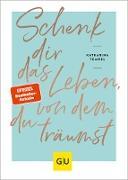 Cover-Bild zu Tempel, Katharina: Schenk dir das Leben, von dem du träumst (eBook)