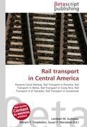 Cover-Bild zu Rail transport in Central America von Surhone, Lambert M. (Hrsg.)