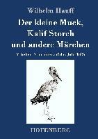 Cover-Bild zu Wilhelm Hauff: Der kleine Muck, Kalif Storch und andere Märchen