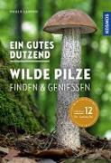 Cover-Bild zu Langer, Ewald: Ein gutes Dutzend wilde Pilze (eBook)