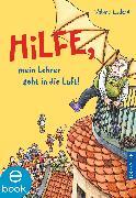 Cover-Bild zu Ludwig, Sabine: Hilfe, mein Lehrer geht in die Luft (eBook)