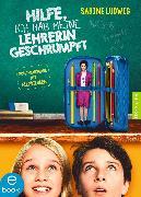 Cover-Bild zu Ludwig, Sabine: Hilfe, ich hab meine Lehrerin geschrumpft (eBook)