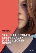 Cover-Bild zu Maschke, Sabine: Sexuelle Gewalt: Erfahrungen Jugendlicher heute (eBook)