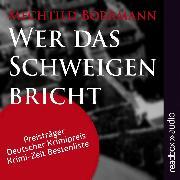 Cover-Bild zu Borrmann, Mechtild: Wer das Schweigen bricht (ungekürzt) (Audio Download)
