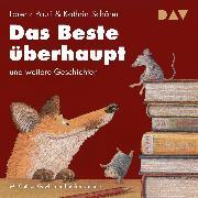 Cover-Bild zu Pauli, Lorenz: Das Beste überhaupt und weitere Geschichten (Audio Download)