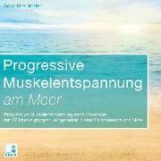 Cover-Bild zu Progressive Muskelentspannung am Meer {Progressive Muskelentspannung, Jacobson, 17 Muskelgruppen} inkl. Fantasiereise - CD von Monien, Seraphine