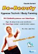 Cover-Bild zu Be-Beauty Hypnose-Technik / Body Forming. Mit Selbsthypnose zur Idealfigur. Egal ob abnehmen oder zunehmen - die Traumfigur einfach verwirklichen lassen von Bartsch, Claudia