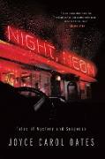 Cover-Bild zu Oates, Joyce Carol: Night, Neon: Tales of Mystery and Suspense (eBook)