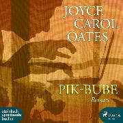 Cover-Bild zu Oates, Joyce Carol: Pik-Bube (Ungekürzt) (Audio Download)
